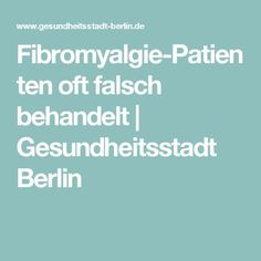Fibromyalgie-Patienten oft falsch behandelt| Gesundheitsstadt Berlin