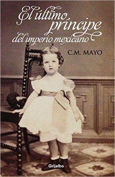 ULTIMO PRINCIPE DEL IMPERIO MEXICANO   C. M. MAYO  SIGMARLIBROS