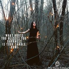 What hurts you blesses you. Darkness is your candle. - Rumi   Photo: Marjan Krebelj WILD WOMAN SISTERHOOD™ #rumi #wildwomansisterhood