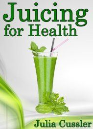 Juicing For Health: Juicing Diet Plan For Cleanse And Detox by Julia Cussler ebook deal