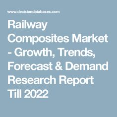 Railway Composites Market - Growth, Trends, Forecast & Demand Research Report Till 2022