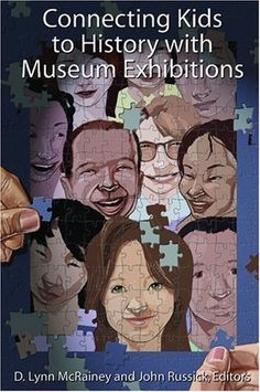 Connecting Kids to History with Museum Exhibitions by D Lynn McRainey