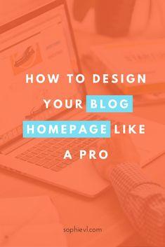 How to Design your Blog Homepage like a Pro - Blog Home, Blog Home Page, Blog, Blogging, Blogging Tips, Blog Post Checklist, Blog Post Ideas, Blog Help, Blog Business Plan, Blog Tips & Tricks, Tips for Bloggers, Blogging 101, Starting a Blog, Blog for Beginners, Content Creation, Content Strategy #blogging101 #bloggingtips #blogtips