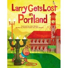 larry gets lost in portland - for the friends with kids, or just want a easy guide to the city