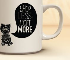 Shop Less, Adopt More | Adopt Don't Shop Typography Mug | Graphic Coffee Cup | Cup with Words | Black and White Cups | Coffee | Dog Lovers