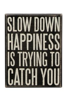 Slow Down Happiness is Trying to Catch You ♥ #quote #wall #art