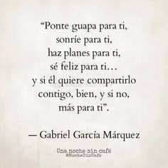 Autoayuda y Superacion Personal Some Quotes, Words Quotes, Wise Words, Quotes To Live By, Sayings, Gabriel Garcia Marquez Quotes, Motivational Quotes, Inspirational Quotes, Quotes En Espanol