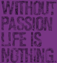 Passion is the spark of life.