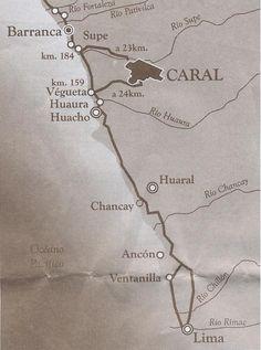 Ubicación Geográfica de Caral.   El sitio arqueológico de Caral se encuentra en el departamento de Lima, provincia de Barranca, distrito de...