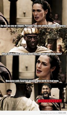 I hope y'all Know This was an actual badass line from queen gorgo When asked by someone why spartan women could rule men. Spartan Women, Cinema, Funny Movies, Love Movie, Music Tv, Movies And Tv Shows, I Laughed, Laughter, Funny Pictures