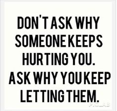 You train people how to treat you by sticking by them if they mistreat you.. if you allow it, they always will.