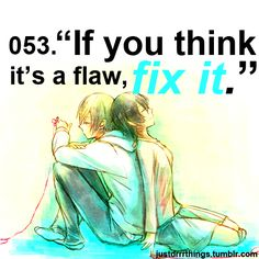 If you think it's a flaw, fix it- I did best decision ever & I don't need approval from others to know that :)