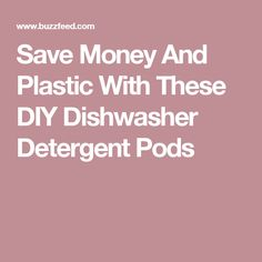 Save Money And Plastic With These DIY Dishwasher Detergent Pods