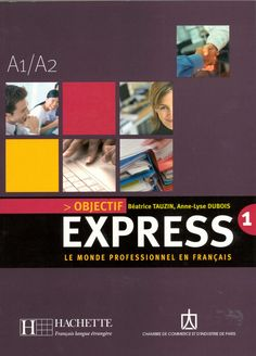 OBJECTIF EXPRESS 1 : LE MONDE PROFESSIONNEL EN FRANÇAIS A1/A2. With 'Objectif Express 1', become independent in French as rapidly and as efficiently as possible to engage your professional life in a French speaking environment with confidence and success!  It is a course of action based on the completion of concrete tasks, which empower the student through his/her learning. Ref. number(s): FRE-202 (book) - FRE-037 (audio).