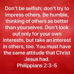 Philippians Don't be selfish; don't try to impress others. Be humble, thinking of others as better than yourselves. You must have t Jesus Prayer, Prayer Scriptures, Faith Prayer, Jesus Christ, Special Friend Quotes, Jesus And Mary Pictures, Bible Encouragement, Bible Love, Bible Knowledge