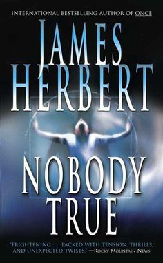 Nobody True by James Herbert. A gripping tale about a man who lingers after death to see how his friends and family cope, and to find his mysterious murderer. Pretty good twists here! James Herbert, Books To Read, My Books, Horror Books, English Book, Cool Books, Page Turner, Kids Writing, Fantasy Books