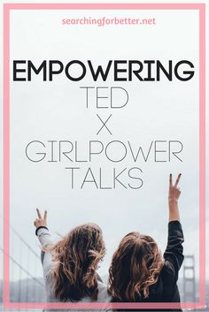 Empowering, funny TED talks by two young, strong women that will change your life