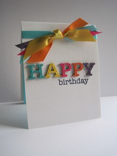 """So Pretty & So Simple """"Happy Birthday"""" Card...love the colorful letters and different shades of ribbon!  By Lisa at I'm in Haven.  Picture only for inspiration."""