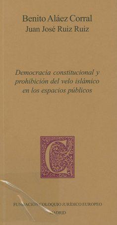 Democracia constitucional y prohibición del velo islámico en los espacios públicos / Benito Aláez Corral, Juan José Ruíz Ruíz, 2014