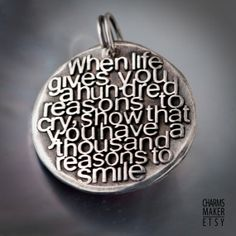 Reasons to smile ... (008) Inspirational Custom Quotes on Solid Pure Silver Pendant, Personalized Necklace, Cell Phone Charm, Tag, Keychain