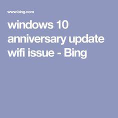 windows 10 anniversary update wifi issue - Bing