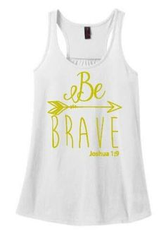 Be Brave Joshua 1:9 bible verse arrows tee custom colors Racer Back Tank Top Shirt Work Out Yoga Burn Out Custom Colors, Plus Size Tees Tank by spillthebeansetc on Etsy https://www.etsy.com/listing/248761914/be-brave-joshua-19-bible-verse-arrows