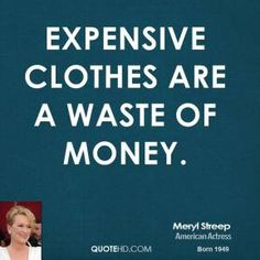 Billede fra http://www.quotehd.com/imagequotes/authors4/tmb/meryl-streep-meryl-streep-expensive-clothes-are-a-waste-of.jpg.