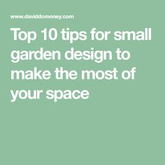 Top 10 tips for small garden design to make the most of your space