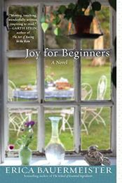 """Joy For Beginners by Erica Bauermeister (June 2012)... Shimmering with warmth, wit, and insight, """"Joy for Beginners"""" is a celebration of life: unexpected, lyrical, and deeply satisfying."""