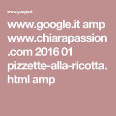 www.google.it amp www.chiarapassion.com 2016 01 pizzette-alla-ricotta.html amp