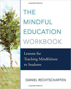 The Mindful Education Workbook: Lessons for Teaching Mindfulness to Students by Daniel Rechtschaffen A structured curriculum of classroom-ready lessons, Education Conferences, Teaching Mindfulness, Senior Activities, Physical Activities, Outdoor Activities, Personal And Professional Development, Curriculum, Good Books