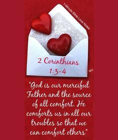 Bendito seja o Deus e Pai de nosso Senhor Jesus Cristo, o Pai das misericórdias e o Deus de toda a consolação; Que nos consola em toda a nossa tribulação, para que também possamos consolar os que estiverem em alguma tribulação, com a consolação com que nós mesmos somos consolados por Deus. 2 Coríntios 1:3,4
