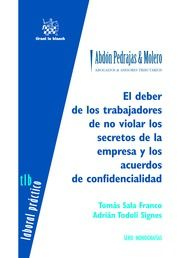El deber de los trabajadores de no violar los secretos de la empresa y los acuerdos de confidencialidad / Tomás Sala Franco, Adrián Todolí Signes. Tirant lo Blanch, 2016