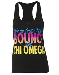 Love love love! We've got more bounce in Chi Omega than all y'all combined