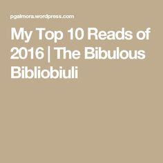 My Top 10 Reads of 2016 | The Bibulous Bibliobiuli