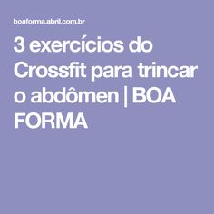 3 exercícios do Crossfit para trincar o abdômen | BOA FORMA