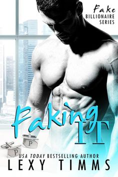 Faking It - Fake Billionaire Series, #1 ebook by Lexy Timms