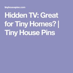 Hidden TV: Great for Tiny Homes? | Tiny House Pins