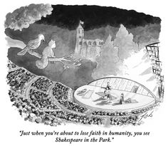 Tom Toro's Daily Cartoon, about Shakespeare in the Park. Shakespeare In The Park, Shakespeare Festival, Eternal Sunshine, New Yorker Cartoons, Nyc Art, Losing Faith, Faith In Humanity, The New Yorker, The Funny