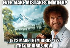 Bob Ross | math meme I used to watch this guy when I was little. Cracked me up, I still remember his voice.... :-)