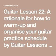 Guitar Lesson 22: A rationale for how to warm-up and organise your guitar practice schedule by Guitar Lessons with Tune in, Tone up! | Free Listening on SoundCloud