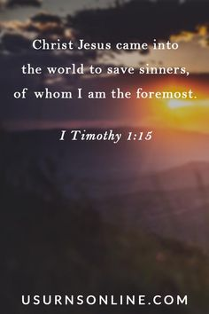 "Sunrise image with I Timothy 1:15, ""The saying is trustworthy and deserving of full acceptance, that Christ Jesus came into the world to save sinners, of whom I am the foremost."" Gospel-Centered Verses for Funerals Bible Verses For Funerals, Best Bible Verses, Funeral Eulogy, Jesus Christ, Comforting Bible Verses, Sunrise Images, Funeral Memorial, Memories Quotes, World"