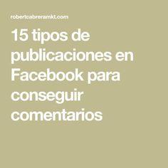 15 tipos de publicaciones en Facebook para conseguir comentarios