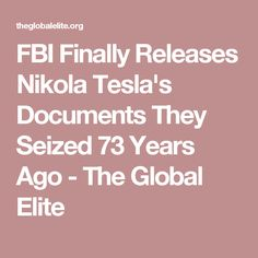 FBI Finally Releases Nikola Tesla's Documents They Seized 73 Years Ago - The Global Elite