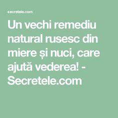 Un vechi remediu natural rusesc din miere și nuci, care ajută vederea! - Secretele.com