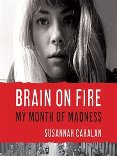 Brain on Fire: My Month of Madness by Susannah Cahalan. Available as an OverDrive eAudiobook.
