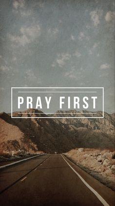 Pray first.