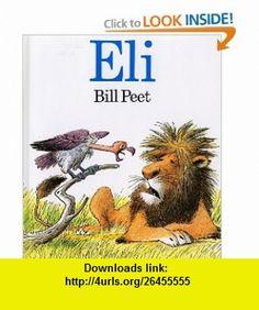 Eli (Turtleback School  Library Binding Edition) (9780808535713) Bill Peet , ISBN-10: 0808535714  , ISBN-13: 978-0808535713 ,  , tutorials , pdf , ebook , torrent , downloads , rapidshare , filesonic , hotfile , megaupload , fileserve
