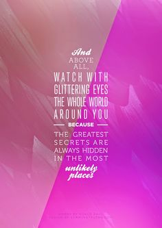And above all, watch with glittering eyes the whole world around you because the greatest secrets are always hidden in the most unlikely places. Girl Quotes, Words Quotes, Wise Words, Me Quotes, Sayings, Good Day Song, Sweet Words, Meaningful Words, What A Wonderful World