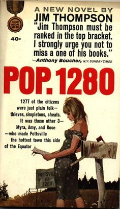 Jim Thompson Pop. 1280 (1964). The local sheriff seems to be a harmless buffoon. He gets no respect from the inhabitants, but he's beginning to resent their attitude. Mystery critic Anthony Boucher was one of the few critics who took any notice of Thompson during his lifetime.